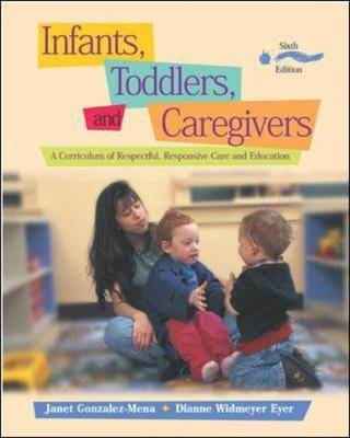 Infants, Toddlers, and Caregivers: A Curriculum of Respectful, Responsive Care and Education with The Caregiver's Companion Readings and Professional Resources