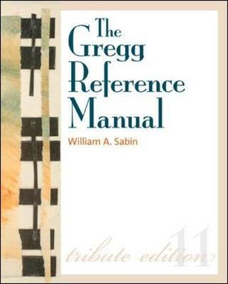 THE GREGG REFERENCE MANUAL: MANUAL STYLE, GRAMMAR, USAGE and FORMATTING TRIBUTE ED