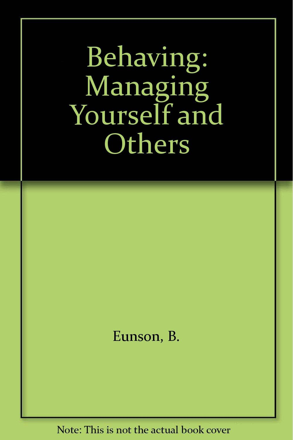 Behaving: Managing Yourself and Others