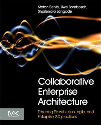 Collaborative Enterprise Architecture: Enriching EA with Lean, Agile, and Enterprise 2.0 Practices