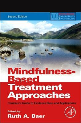 Mindfulness-Based Treatment Approaches: Clinician's Guide to Evidence Base and Applications