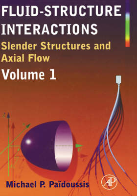 Fluid-Structure Interactions: Slender Structures and Axial Flow: v.1: Slender Structures and Axial Flow