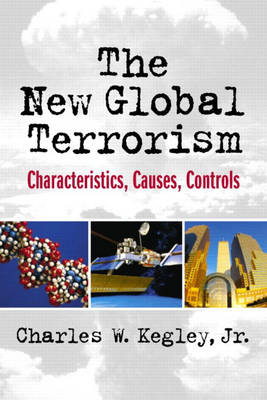 New Global Terrorism, The: Characteristics, Causes, Controls