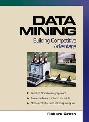 Data Mining: Building Competitive Advantage