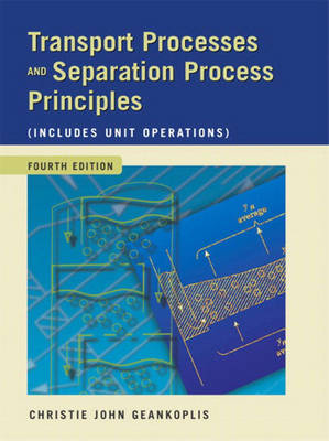 Transport Processes and Separation Process Principles: Includes Unit Operations