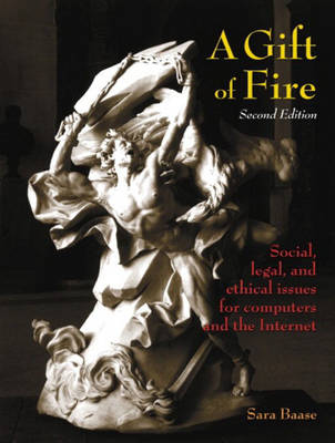 A Gift of Fire: Social, Legal and Ethical Issues for Computers and the Internet