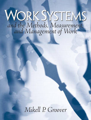 Work Systems: The Methods, Measurement & Management of Work