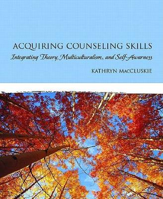 Acquiring Counseling Skills: Integrating Theory, Multiculturalism, and Self-Awareness