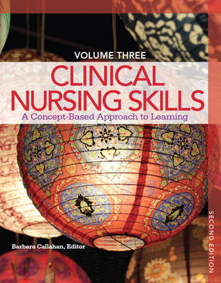 Clinical Nursing Skills: A Concept-Based Approach Volume III