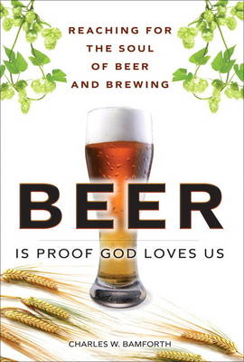 Beer is Proof God Loves Us: Reaching for the Soul of Beer and Brewing (paperback)