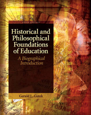 Historical and Philosophical Foundations of Education: A Biographical Introduction: United States Edition