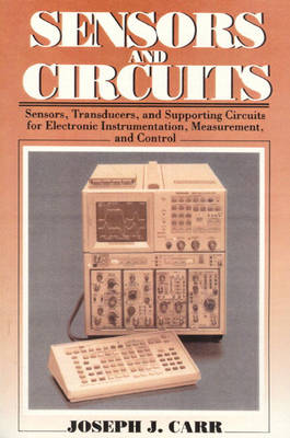 Sensors & Circuits: Sensors, Transducers, & Supporting Circuits For Electronic Instrumentation Measurement and Control