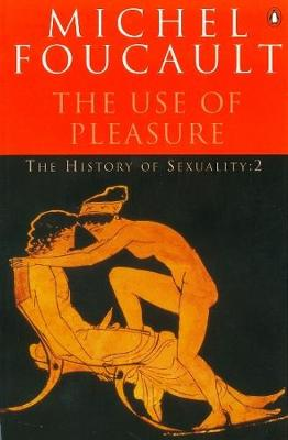 The History of Sexuality: The Use of Pleasure: v. 2: The use of Pleasure