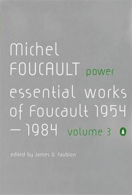 Power: The Essential Works of Michel Foucault 1954-1984: Vol. 3