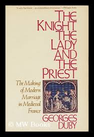 Knight, the Lady and the Priest: Making of Modern Marriage in Mediaeval France