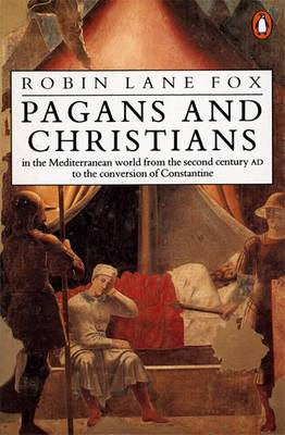 Pagans and Christians: In the Mediterranean World from the Second Century AD to the Conversion of Constantine