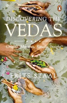 Discovering the Vedas: Origins, Mantras, Rituals, Insight