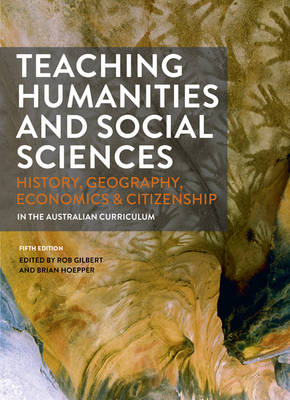 Teaching Humanities and Social Sciences: History, Geography, Economics and Citizenship in the Australian Curriculum with Student Resource Access 12 Months