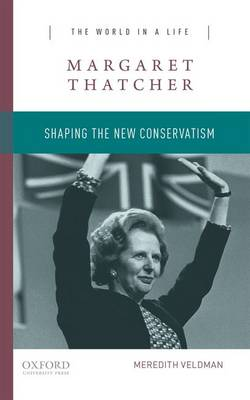 Margaret Thatcher: Shaping the New Conservatism