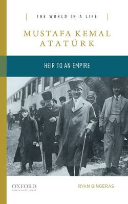 Mustafa Kemal Ataturk: Heir to the Empire
