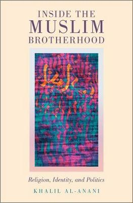 Inside the Muslim Brotherhood: Religion, Identity, and Politics