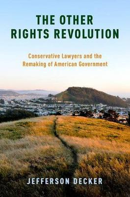 The Other Rights Revolution: Conservative Lawyers and the Remaking of American Government