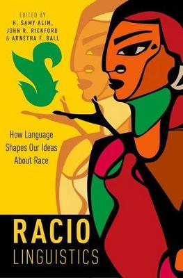 Raciolinguistics: How Language Shapes Our Ideas About Race