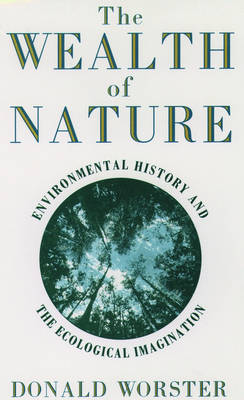 Wealth of Nature: Environmental History and the Ecological Imagination