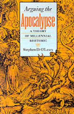 Arguing the Apocalypse: A Theory of Millennial Rhetoric