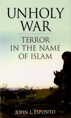 Unholy War; Terror in the Name of Islam
