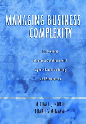 Managing Business Complexity: Discovering Strategic Solutions with Agent-based Modeling and Simulation