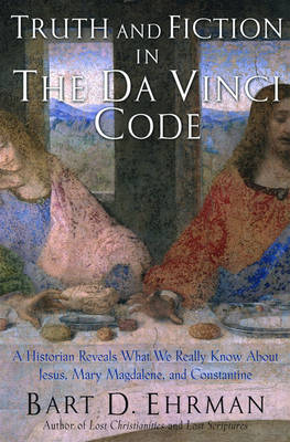The Truth and Fiction in The Da Vinci Code: A Historian Reveals What We Really Know About Jesus, Mary Magdalene, and Constantine