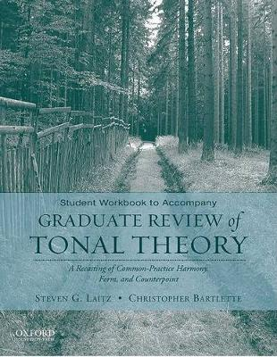 Student Workbook to Accompany Graduate Review of Tonal Theory; A Recasting of Common Practice Harmony, Form, and Counterpoint