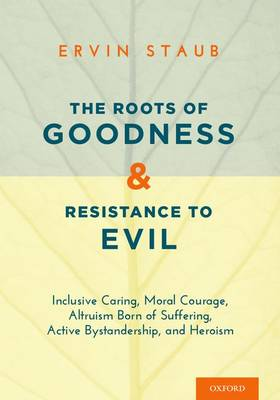 The Roots of Goodness and Resistance to Evil: Inclusive Caring, Moral
