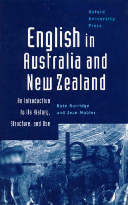 English in Australia and New Zealand: An Introduction to Its History, Structure and Use