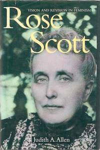 Rose Scott: Vision and Revision in Feminism, 1880-1925