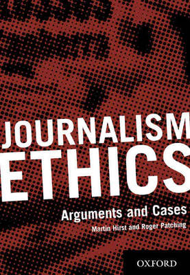 Ethics in Journalism: Arguments and Cases