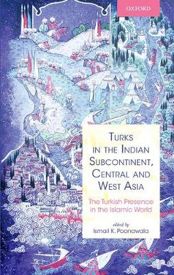 Turks in the Indian Subcontinent, Central and West Asia: The Turkish Presence in the Islamic World