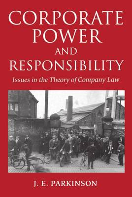 Corporate Power and Responsibility: Issues in the Theory of Company Law