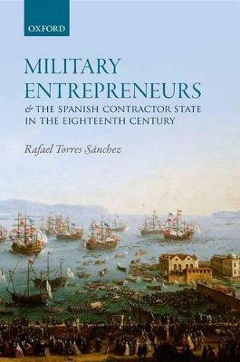 Military Entrepreneurs and the Spanish Contractor State in the Eighteenth Centur