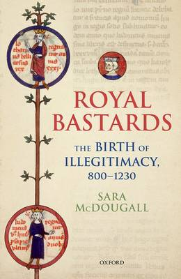 Royal Bastards: The Birth of Illegitimacy, 800-1230