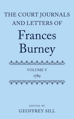 The Court Journals and Letters of Frances Burney: Volume V: 1789