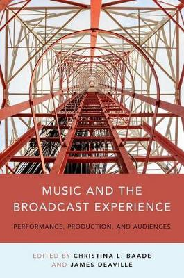 Music and the Broadcast Experience: Performance, Production, and Audiences