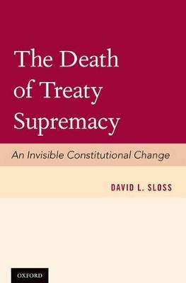 The Death of Treaty Supremacy: An Invisible Constitutional Change