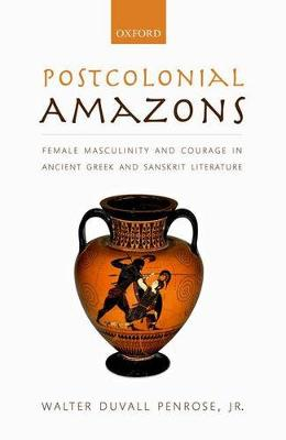 Postcolonial Amazons: Female Masculinity and Courage in Ancient Greek and Sanskrit Literature