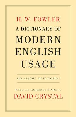 A Dictionary of Modern English Usage: The Classic First Edition