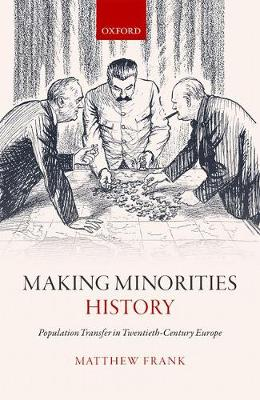 Making Minorities History: Population Transfer in Twentieth-Century Europe