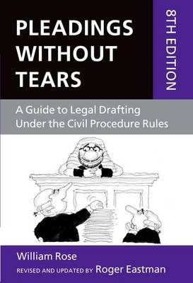 Pleadings without Tears: A Guide to Legal Drafting Under the Civil Procedure Rules