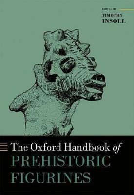 The Oxford Handbook of Prehistoric Figurines
