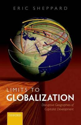Limits to Globalization: The Disruptive Geographies of Capitalist Development